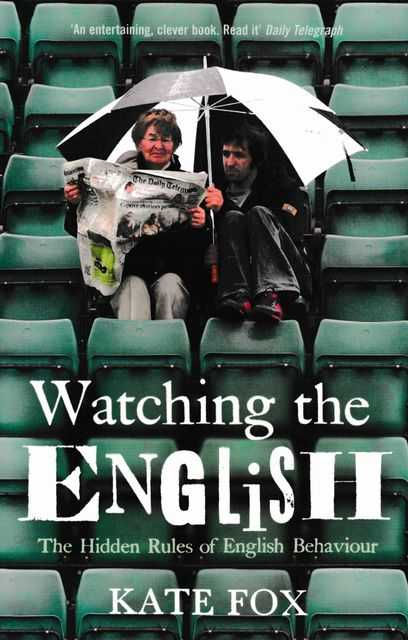 Watching The English: The Hidden Rules of English Behaviour, Kate Fox