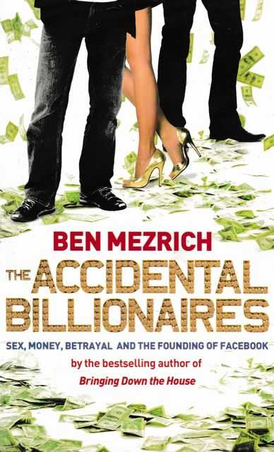 The Accidental Billionaires: Sex, Money, Betrayal and the Founding of Facebook, Ben Mezrich