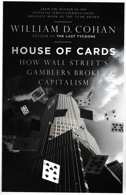 House of Cards: How Wall Street's Gamblers Broke Capitalism, William D. Cohan