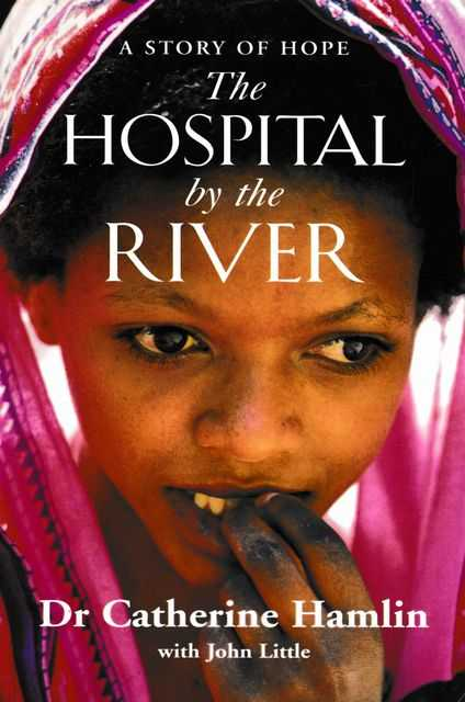The Hospital By The River, Dr Catherine Hamlin with John Little