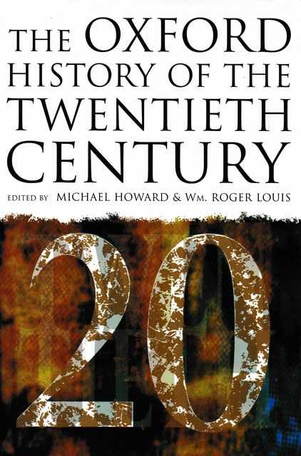 The Oxford History of the Twentieth Century, Michael Howard & Wm. Roger Louis [Editors]