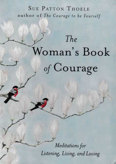 The Woman's Book of Courage: Meditations for Empowerment & Peace of Mind, Sue Patton Thoele