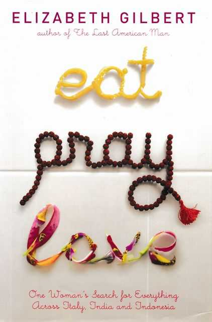 Eat Pray Love - One Woman's Search for Everything Across Italy, India and Indonesia, Elizabeth Gilbert