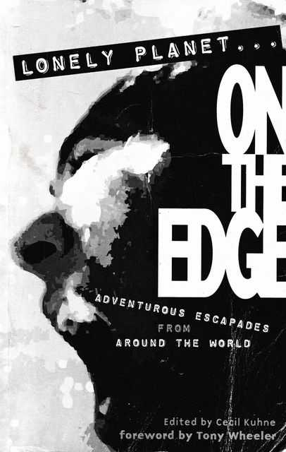 Lonely Planet...On The Edge: Adventurous Escapades From Around The World, Lonely Planet; Cecil Kuhne [Editor]