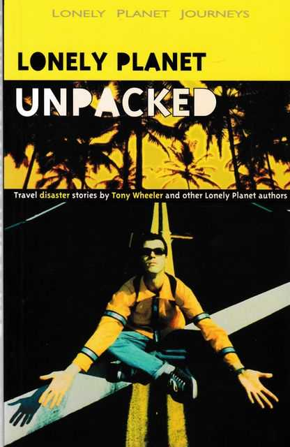 Lonely Planet Unpacked: Travel Disaster Stories, Tony Wheeler