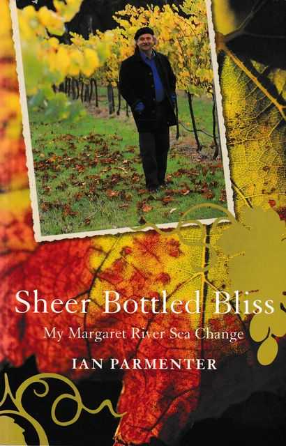 Sheer Bottled Bliss: My Margaret River Sea Change, Ian Parmenter