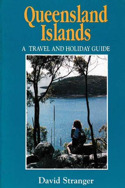 Queensland Islands: A Travel and Holiday Guide, David Stranger