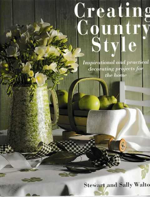 Creating Country Style: Inspirational and Practical Decorating Projects for the Home, Stewart and Sally Walton