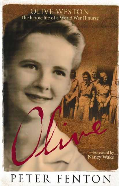 Olive: The Heroic Life of a World War II Nurse, Peter Fenton
