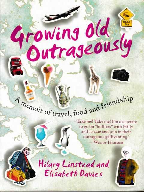 Growing Old Outrageously: A Memoir of Travel, Food and Friendship, Hilary Linstead and Elisabeth Davies