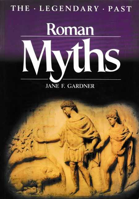 Roman Myths [The Legendary Past], Jane F. Gardner