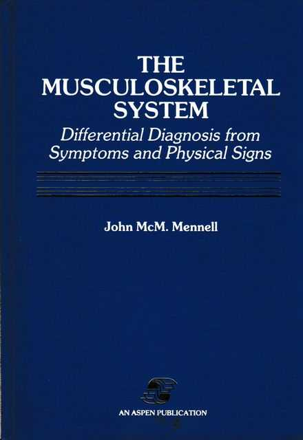 The Musculoskeletal System: Differential Diagnosis from Symptoms and Physical Signs, JOhn McM. Mennell MD