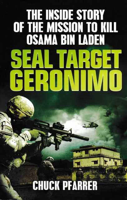 Seal Target Geronimo: The Inside Story of the Mission to Kill Osama Bin Laden, Chuck Pfarrer