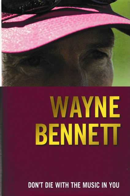 Don't Die With The Music In You, Wayne Bennett