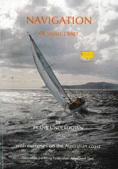 Navigation of Small Craft [With Exercises on the Australian Coast], Frank Underdown