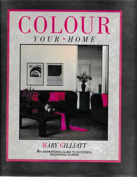 Colour Your Home: An Inspiring Guide to Successful Decorating Schemes, Mary Gilliatt