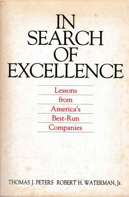 In Search of Excellence: Lessons from America's Best-Run Companies, Thomas J. Peters, Robert H. Waterman Jr