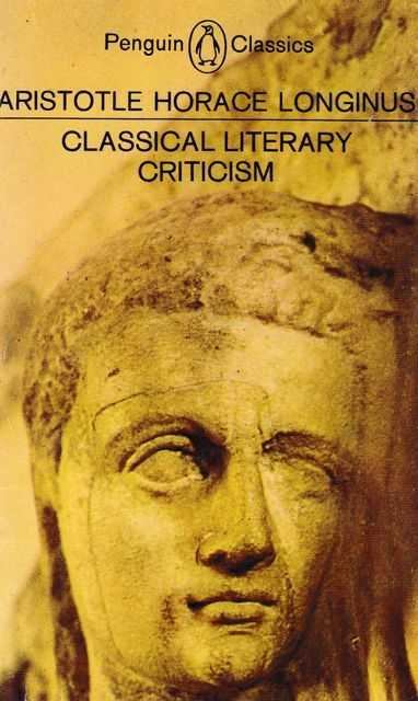 Classical Literary Criticism : Aristotle-On the Art of Poetry; Horace- On the Art of Poetry; Longinus-On the Sublime, Aristotle Horace Longinus