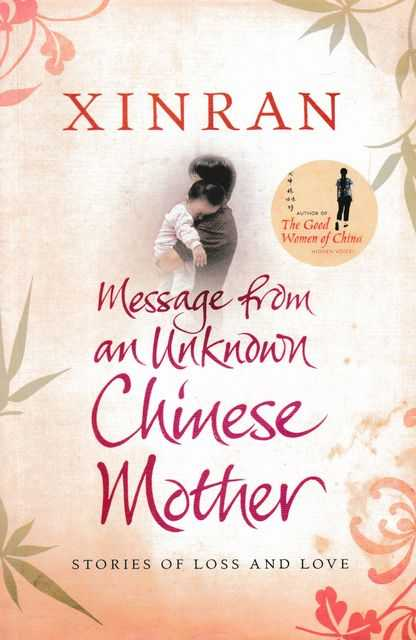 Message from an Unknwon Chinese Mother: Stories of Loss and Love, Xinran