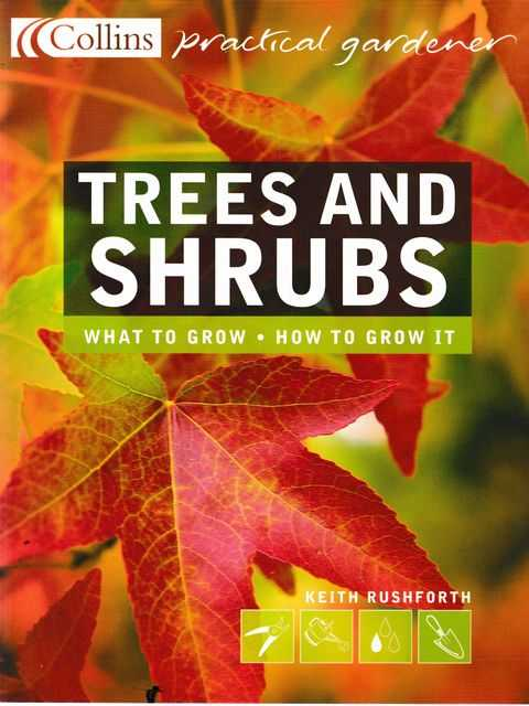 Trees and Shrubs: What To Grow - How To Grow It [Collins Practical Gardener], Keith Rushford