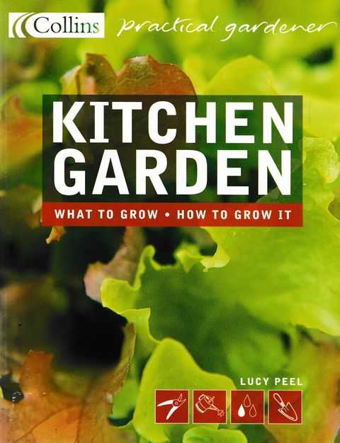 Kitchen Garden: What To Grow - How To Grow It [Collins Practical Gardener], Lucy Peel