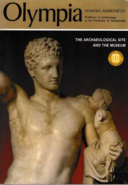 Olympia: The Archaeological Site and The Museum, Manolis Andronicos