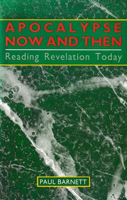 Apocalypse Now and Then: Reading Revelation Today, Paul Barnett