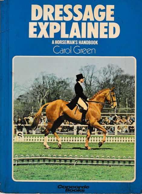 Dressage Explained: A Horseman's Handbook, Carol Green