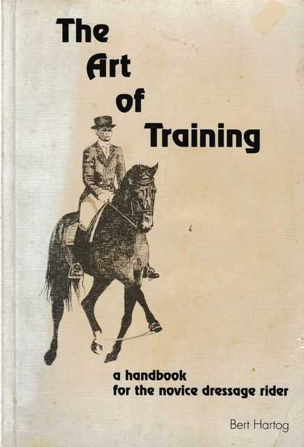 The Art of Training: A Handbook for the Novice Dressage Rider, Bert Hartog
