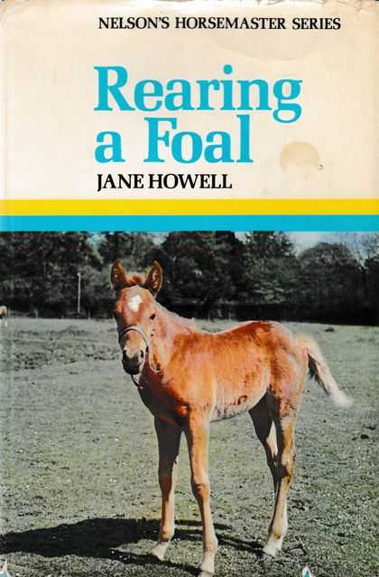 Rearing A Foal [Nelson's Horsemaster Series], Jane Howell