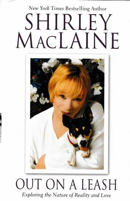 Out On A Leash: Exploring the Nature of Reality and Love, Shirley MacLaine