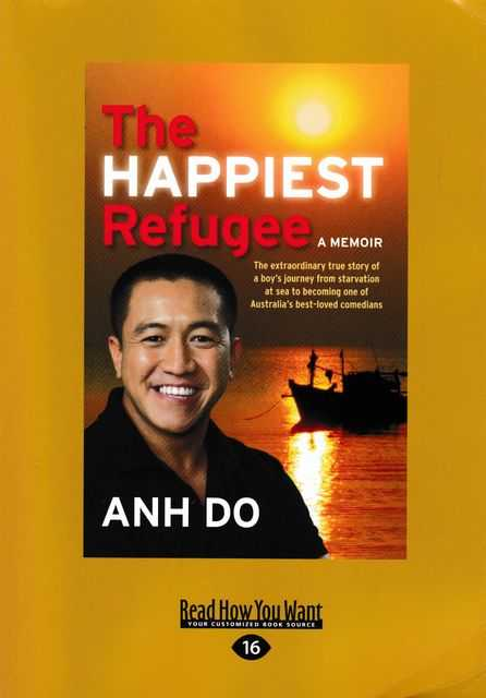 The Happiest Refugee: The Extraordinary True Story of a Boy's Journey from Starvation at Sea to Becoming one of Australia's Best-Lived Comedians [Large Print], Anh Do