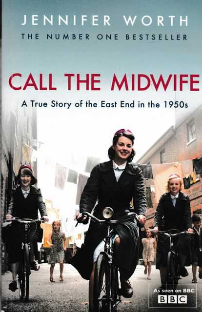 Call the Midwife: A True Story of the East End in the 1950s, Jennifer Worth