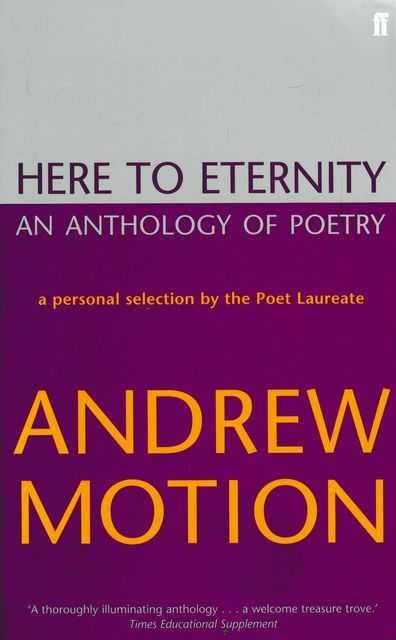 Here To Eternity: An Anthology of Poetry, Andrew Motion