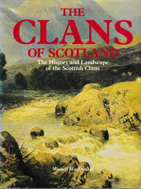 The Clans of Scotland: The History and Landscape of the Scottish Clans, Micheil MacDonald