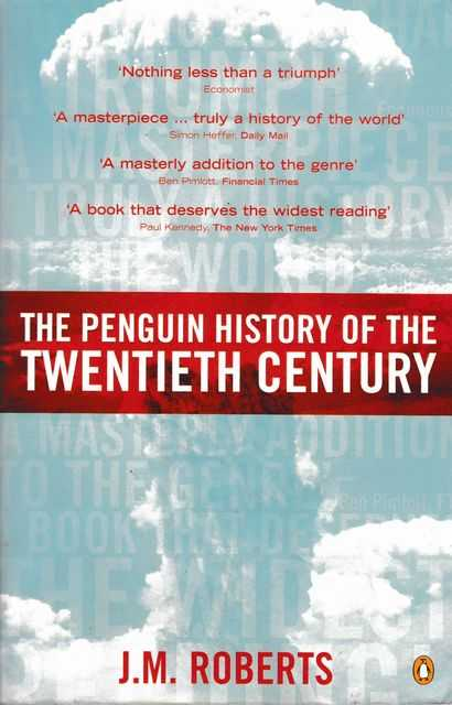 The Penguin History of the Twentieth Century : The History of the World, 1901 to the Present, J. M. Roberts