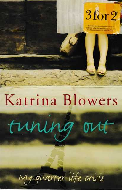 Tuning Out: My Quarter- Life Crisis, Katrina Blowers