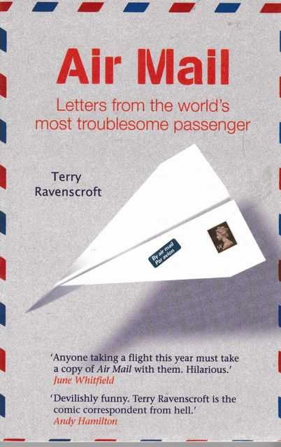 Air Mail: Letters from the World's Most Troublesome Passenger, Terry Ravenscroft