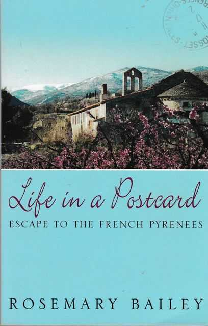 Life In A Postcard: Escape to the French Pyrenees, Rosemary Bailey
