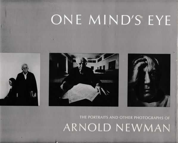 One Mind's Eye: The Portraits and Other Photographs of Arnold Newman, Arnold Newman