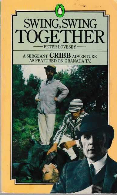 Swing, Swing Together [A Sergeant Cribb Adventure], Peter Lovesly