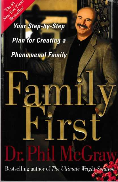 Family First: Your Step-By-Step Plan for Creating a Phenomenal Family, Dr Phil McGraw