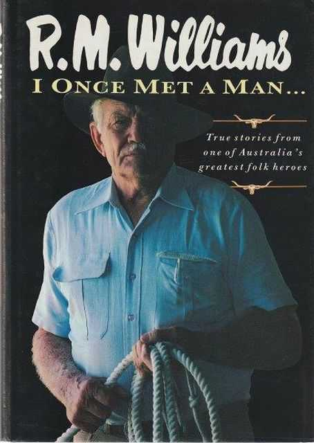 I Once Met A Man...True Stories from one of Australia's Greatest Folk Heroes, R.M. Williams
