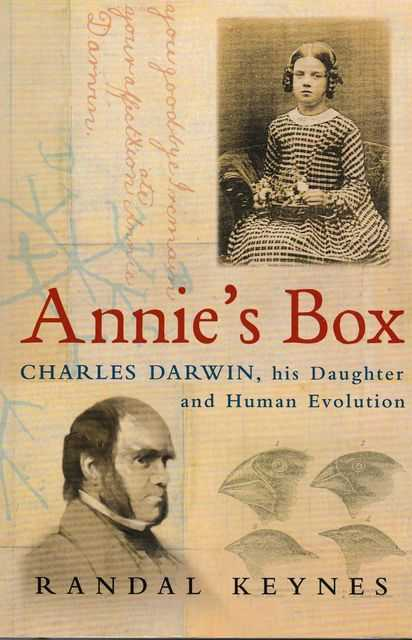Annie's Box: Charles Darwin, His Daughter and Human Evolution, Randal Keynes