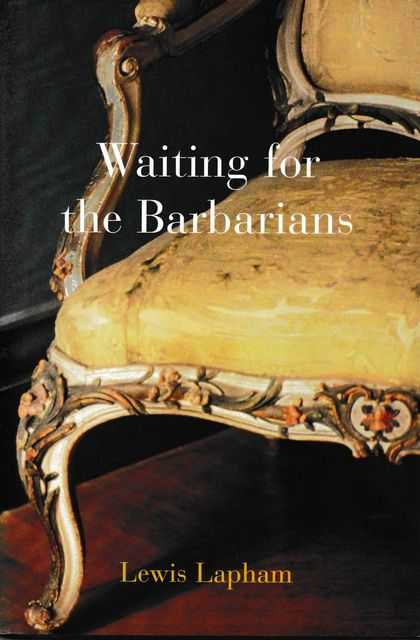 Waiting for Barbarians, Lewis Lapham
