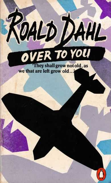 Over to You: Ten Stories of Flyers and Flying, Roald Dahl