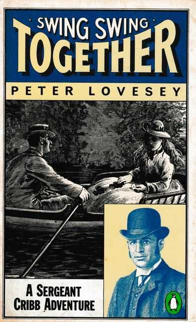 Swing Swing Together [A Sergeant Cribb Adventure], Peter Lovesey