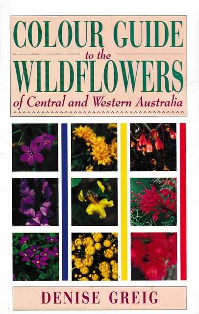 Colour Guide to the Wildflowers of Central and Western Australia, Denise Grieg