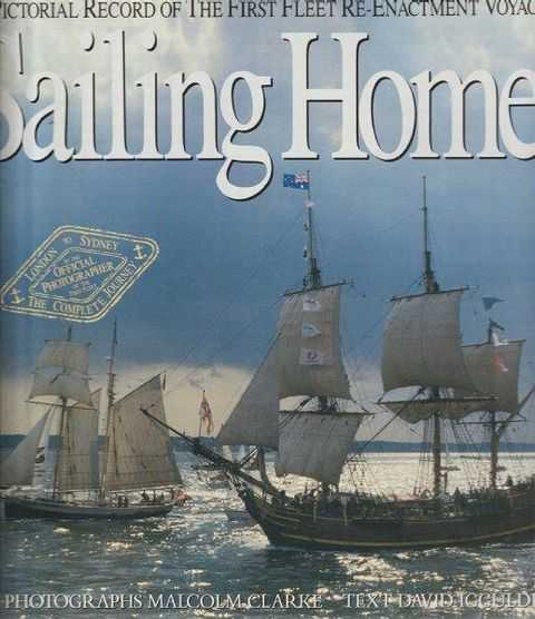 Sailing Home: A Pictorial Record of the First Fleet Re-Enactment Voyage, David Iggulden [Text]