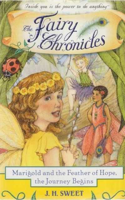Marigold and the Feather of Hope, the Journey Begins [The Fairy Chronicles #1], J. H. Sweet